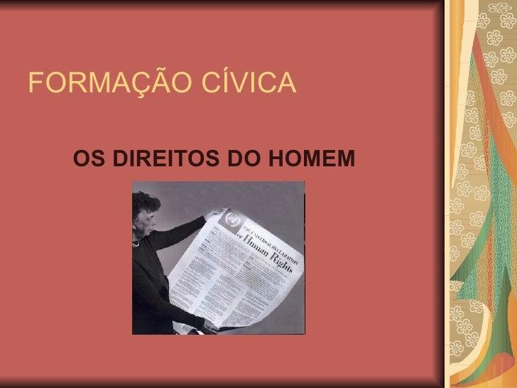 FORMAÇÃO CÍVICA OS DIREITOS DO HOMEM