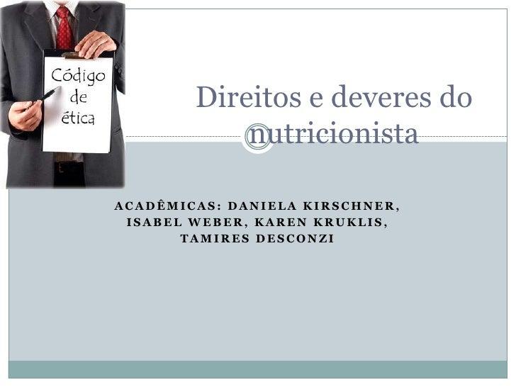 Direitos e deveres do            nutricionistaACADÊMICAS: DANIELA KIRSCHNER, ISABEL WEBER, KAREN KRUKLIS,       TAMIRES DE...
