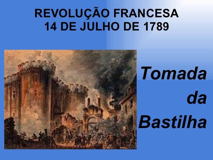 REVOLUÇÃO FRANCESA 14 DE JULHO DE 1789 <ul><li>Tomada </li></ul><ul><li>da </li></ul><ul><li>Bastilha </li></ul>