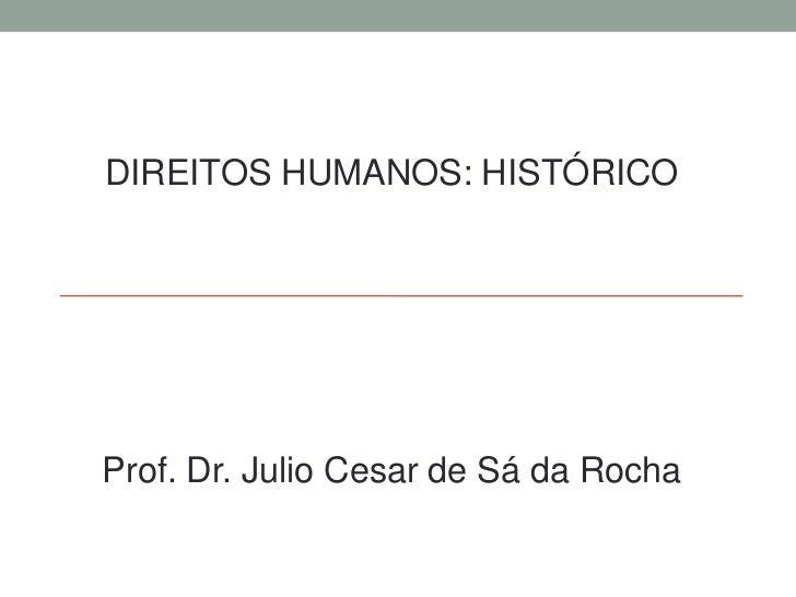 DIREITOS HUMANOS: HISTÓRICOProf. Dr. Julio Cesar de Sá da Rocha