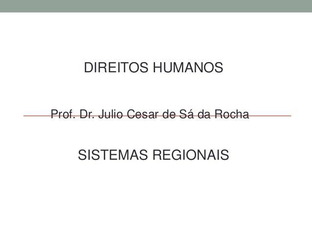 DIREITOS HUMANOS Prof. Dr. Julio Cesar de Sá da Rocha SISTEMAS REGIONAIS