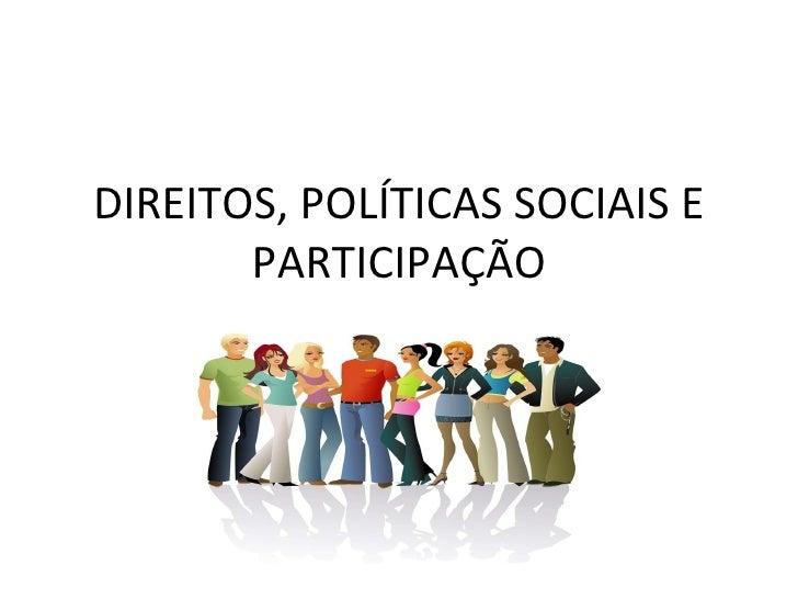 DIREITOS, POLÍTICAS SOCIAIS E PARTICIPAÇÃO