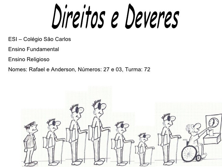 Direitos e Deveres ESI – Colégio São Carlos Ensino Fundamental Ensino Religioso Nomes: Rafael e Anderson, Números: 27 e 03...