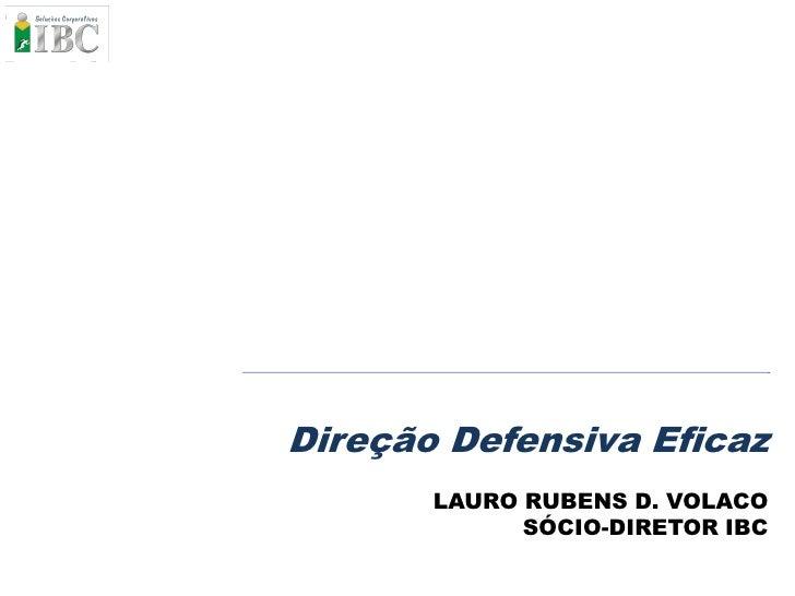 Direção Defensiva Eficaz        LAURO RUBENS D. VOLACO              SÓCIO-DIRETOR IBC