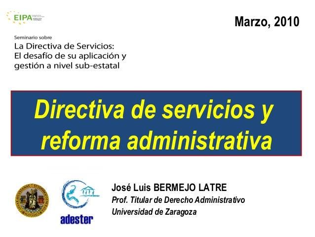 Marzo, 2010Directiva de servicios yreforma administrativa       José Luis BERMEJO LATRE       Prof. Titular de Derecho Adm...
