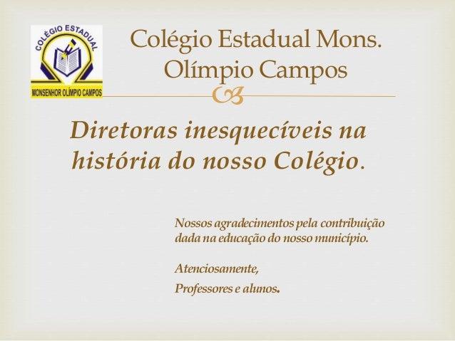  Diretoras inesquecíveis na história do nosso Colégio. Colégio Estadual Mons. Olímpio Campos Nossosagradecimentospelacont...