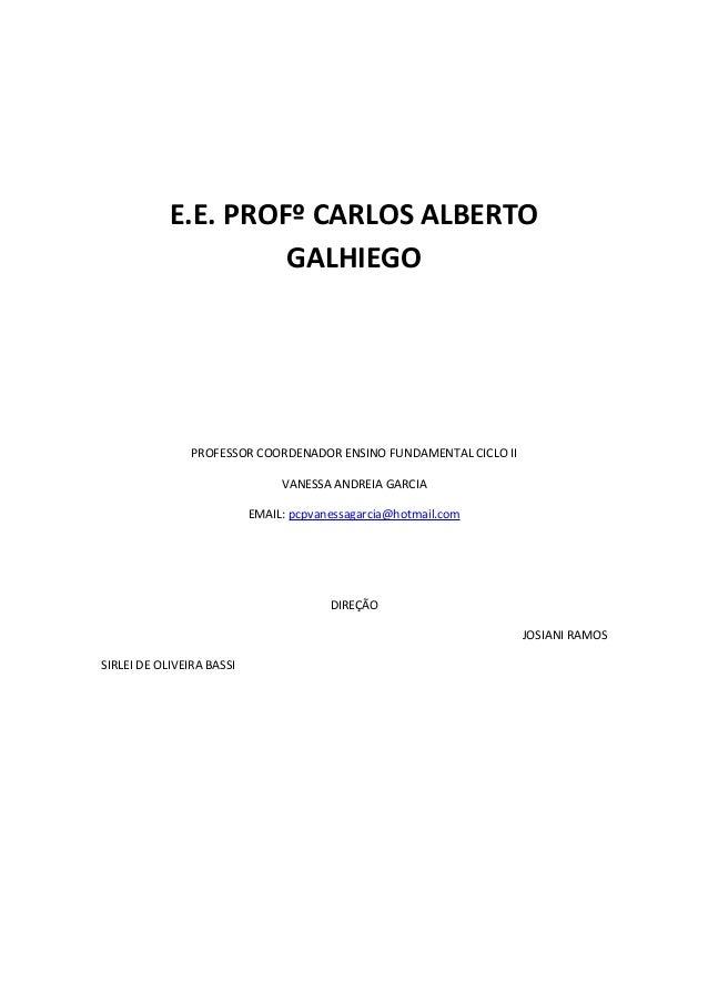 E.E. PROFº CARLOS ALBERTO                     GALHIEGO                PROFESSOR COORDENADOR ENSINO FUNDAMENTAL CICLO II   ...