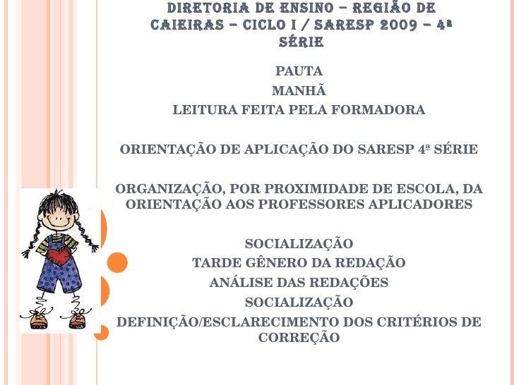 DIRETORIA DE ENSINO – REGIÃO DE CAIEIRAS – CICLO I / SARESP 2009 – 4ª SÉRIE PAUTA MANHÃ LEITURA FEITA PELA FORMADORA ORIEN...