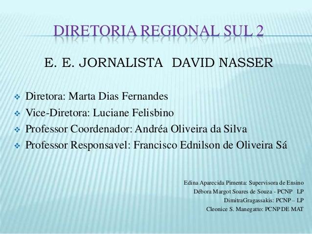 DIRETORIA REGIONAL SUL 2 E. E. JORNALISTA DAVID NASSER      Diretora: Marta Dias Fernandes Vice-Diretora: Luciane Feli...