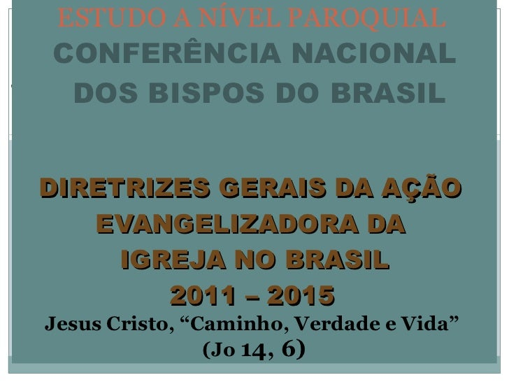 ESTUDO A NÍVEL PAROQUIAL CONFERÊNCIA NACIONAL  DOS BISPOS DO BRASIL  DIRETRIZES GERAIS DA AÇÃO  EVANGELIZADORA DA  IGREJ...