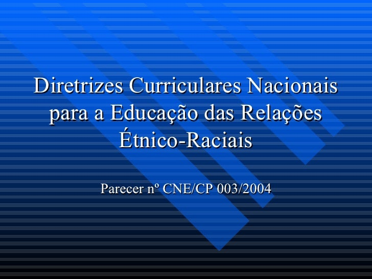 Diretrizes Curriculares Nacionais para a Educação das Relações Étnico-Raciais Parecer nº CNE/CP 003/2004