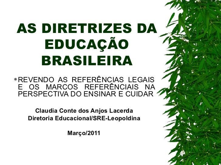 AS DIRETRIZES DA EDUCAÇÃO BRASILEIRA <ul><li>REVENDO AS REFERÊNCIAS LEGAIS E OS MARCOS REFERÊNCIAIS NA PERSPECTIVA DO ENSI...