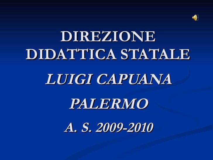 DIREZIONE DIDATTICA STATALE LUIGI CAPUANA PALERMO A. S. 2009-2010
