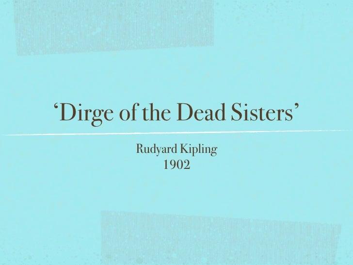 'Dirge of the Dead Sisters'          Rudyard Kipling              1902