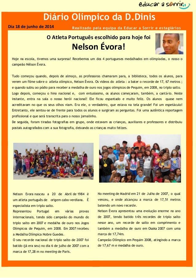 Dia 18 de junho de 2014 Diário Olímpico da D.Dinis O Atleta Português escolhido para hoje foi Nelson Évora! Nelson Évora n...