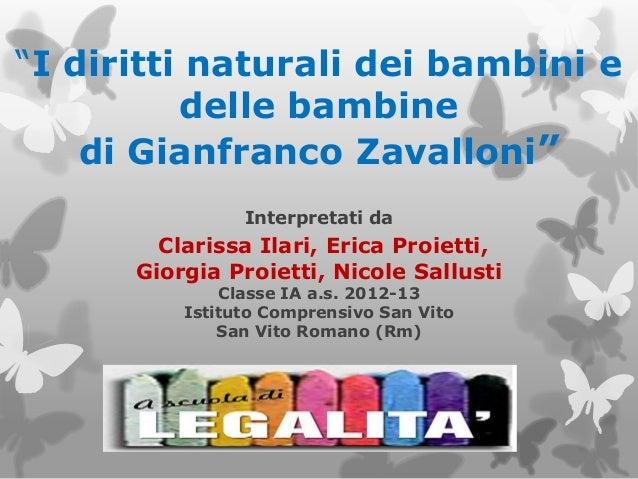 """""""I diritti naturali dei bambini e          delle bambine    di Gianfranco Zavalloni""""                Interpretati da       ..."""