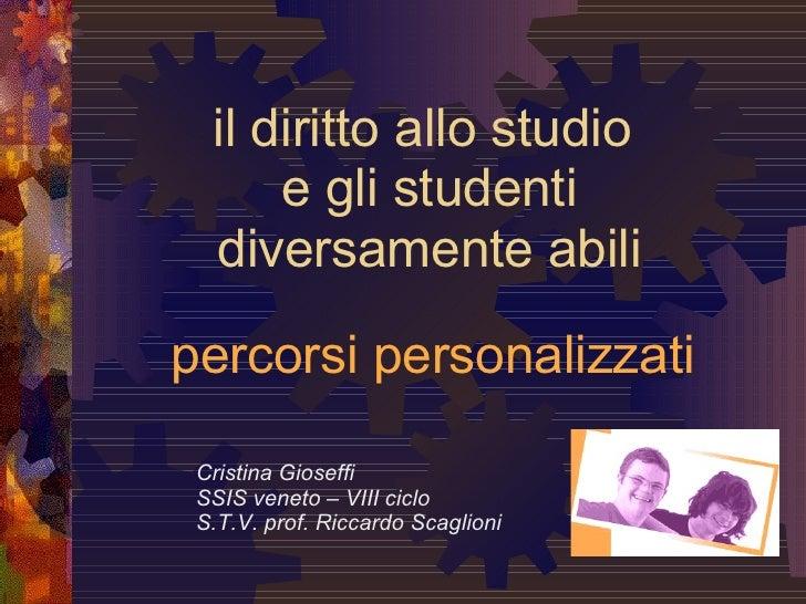 percorsi personalizzati Cristina Gioseffi  SSIS veneto – VIII ciclo S.T.V. prof. Riccardo Scaglioni il diritto allo studio...