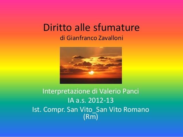 Diritto alle sfumaturedi Gianfranco ZavalloniInterpretazione di Valerio PanciIA a.s. 2012-13Ist. Compr. San Vito_San Vito ...