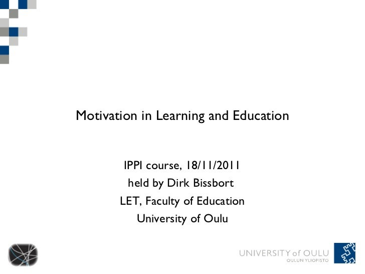 Motivation in Learning and Education IPPI course, 18/11/2011 held by Dirk Bissbort  LET, Faculty of Education University o...