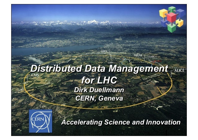 Distributed Data Management for LHC Dirk Duellmann CERN, Geneva Accelerating Science and Innovation 1