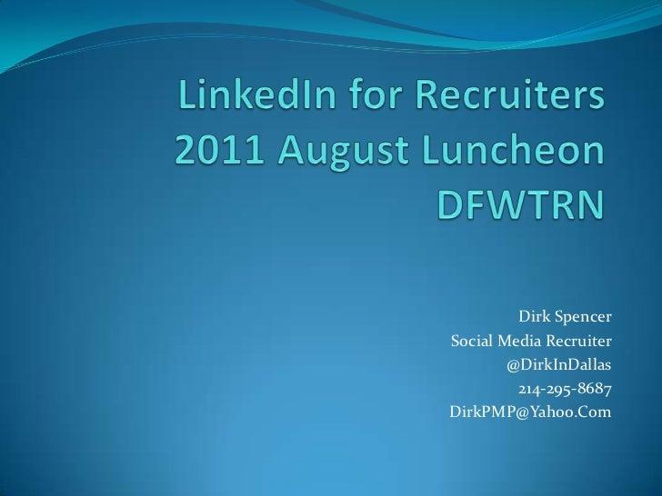Dirk SpencerSocial Media Recruiter        @DirkInDallas         214-295-8687DirkPMP@Yahoo.Com
