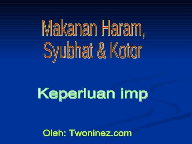 Keperluan imp Oleh: Twoninez.com Makanan Haram, Syubhat & Kotor