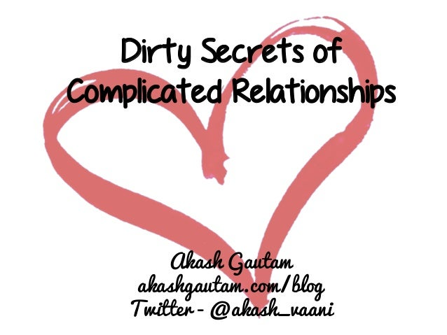 Dirty Secrets of Complicated Relationships  Akash Gautam akashgautam.com/blog Twitter - @akash_vaani