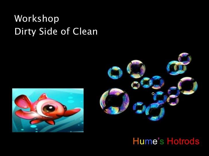 Workshop  Dirty Side of Clean H u m e ' s  Hotrods