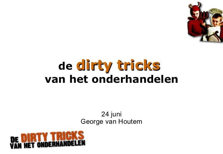 de dirty tricks                       van het onderhandelen                                 24 juni                       ...