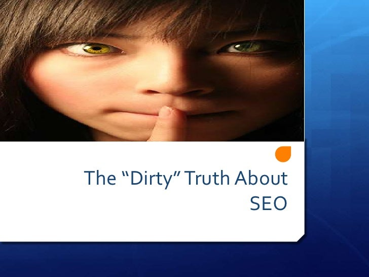 """The """"Dirty"""" Truth About SEO<br />"""