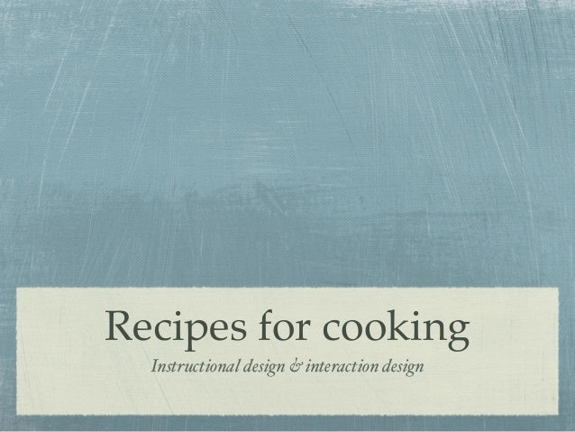 Recipes for cooking Instructional design & interaction design