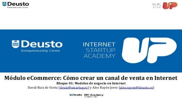 Módulo eCommerce: Cómo crear un canal de venta en Internet Bloque 01: Modelos de negocio en Internet David Ruiz de Uceta (...