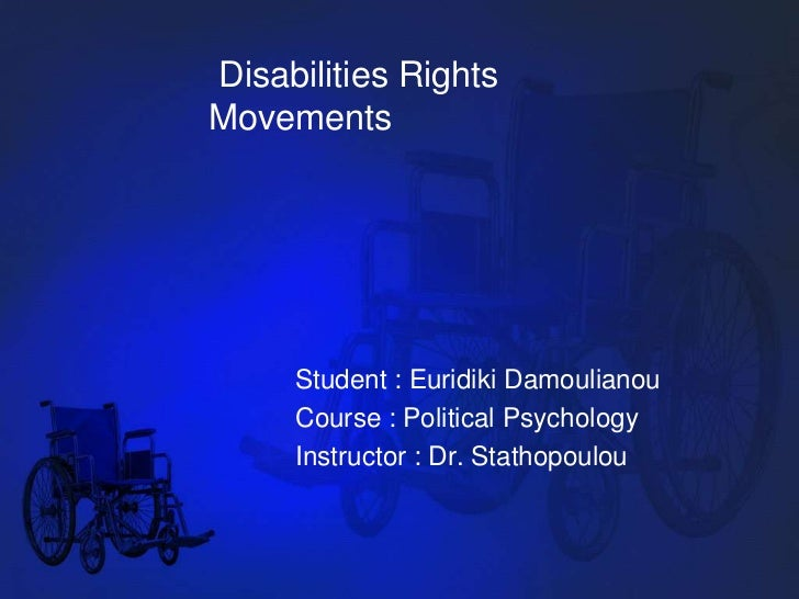Disabilities Rights Movements<br />Student : Euridiki Damoulianou<br />Course : Political Psychology<br />Instructor : Dr...
