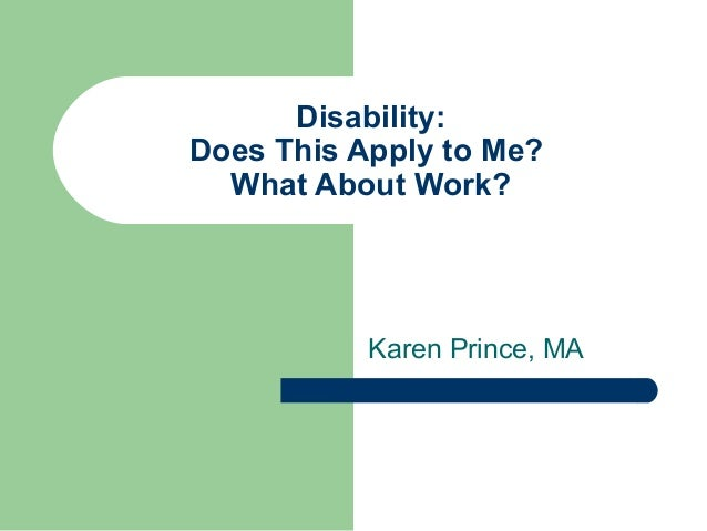 Disability: Does This Apply to Me? What About Work?  Karen Prince, MA