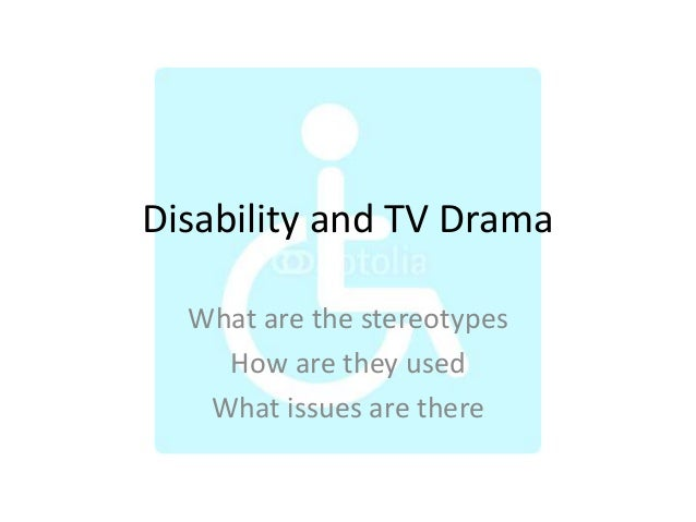 Disability and TV Drama What are the stereotypes How are they used What issues are there