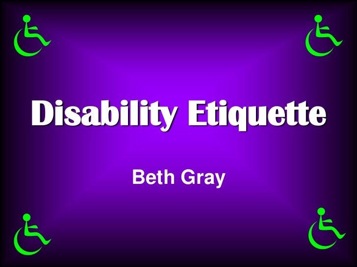 Disability Etiquette      Beth Gray