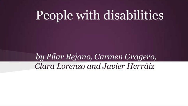 People with disabilities by Pilar Rejano, Carmen Gragero, Clara Lorenzo and Javier Herráiz
