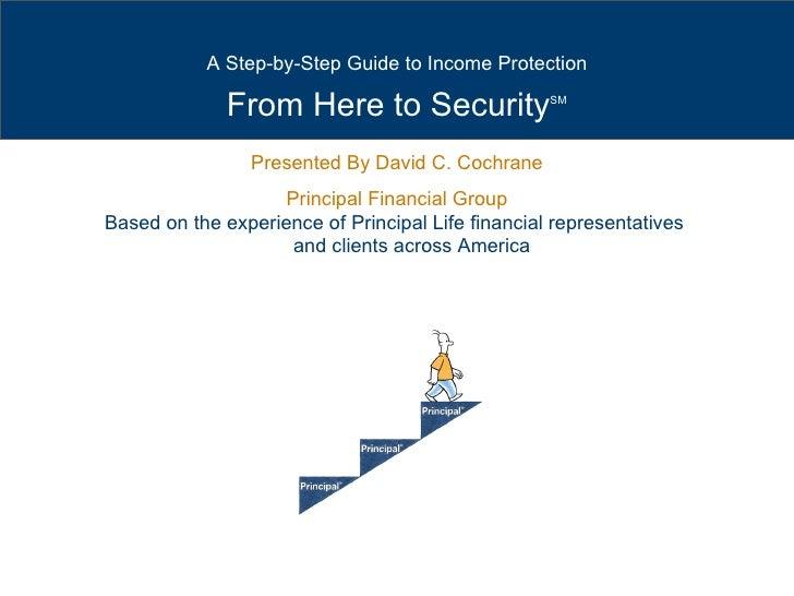 Presented By David C. Cochrane Principal Financial Group Based on the experience of Principal Life financial representativ...