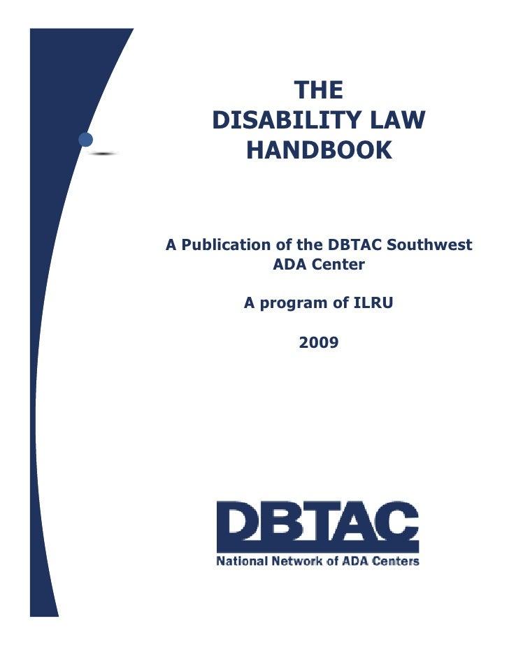 THE      DISABILITY LAW        HANDBOOK   A Publication of the DBTAC Southwest              ADA Center           A program...