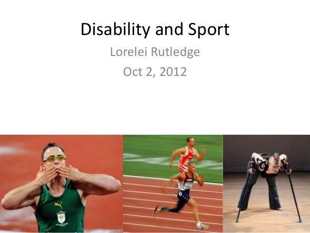 Disability and SportLorelei RutledgeOct 2, 2012