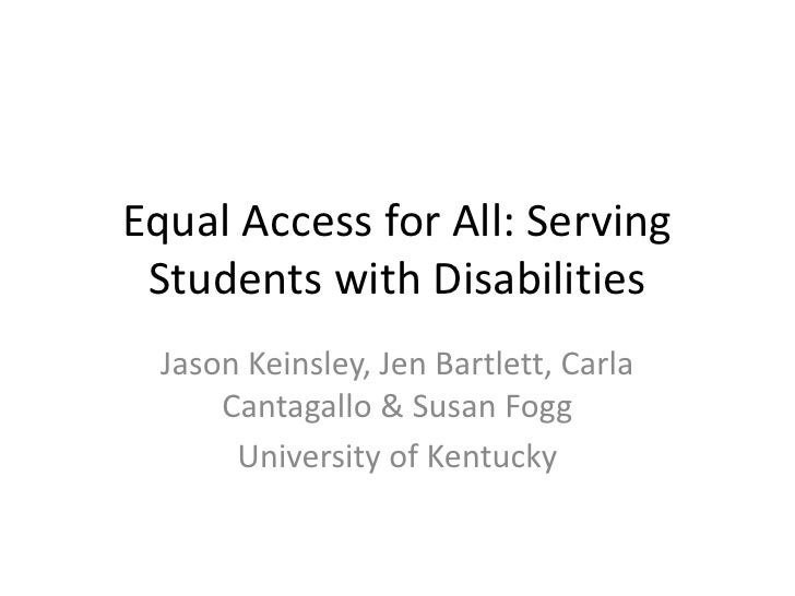 Equal Access for All: Serving Students with Disabilities  Jason Keinsley, Jen Bartlett, Carla      Cantagallo & Susan Fogg...