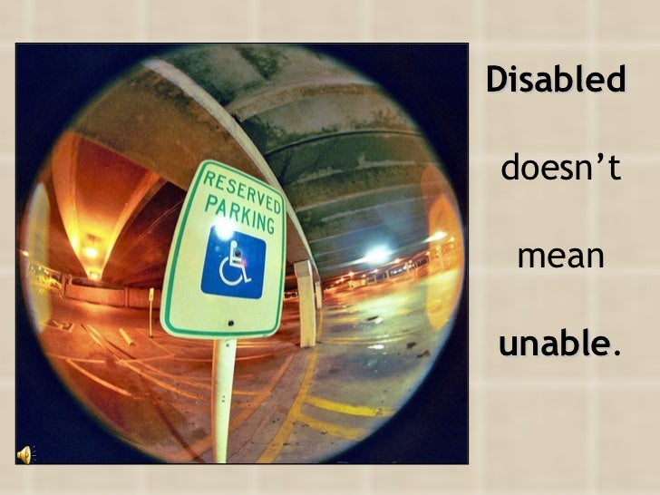 Disabled  doesn't  mean   unable .