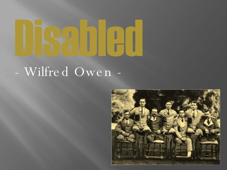 disabled by wilfred owen commentary Disabled by wilfred owen - igcse anthology 1 2 to learn how a poet creates a sense of horror to learn how and why a poet uses contrasting images or imagery to learn about a poet's.