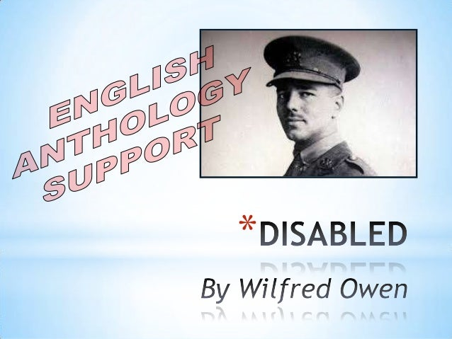 disabled by wilfred owen belonging Phoebe rowanl5axcenglish comparing the two poems refugee blues by w h auden and disabled by wilfred owen wilfred owen and w h auden are both war poets, each experiencing a different war but both expressing the same feeling-loss.