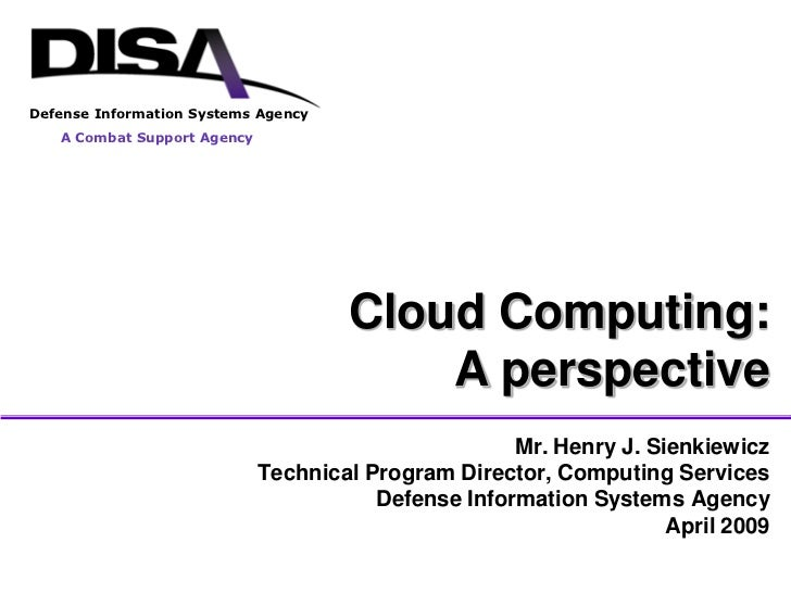 Defense Information Systems Agency    A Combat Support Agency                                          Cloud Computing:   ...