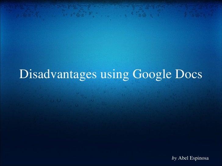 Disadvantages using Google Docs by  Abel Espinosa