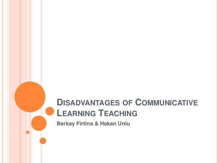 DISADVANTAGES OF COMMUNICATIVELEARNING TEACHINGBerkay Firtina & Hakan Unlu