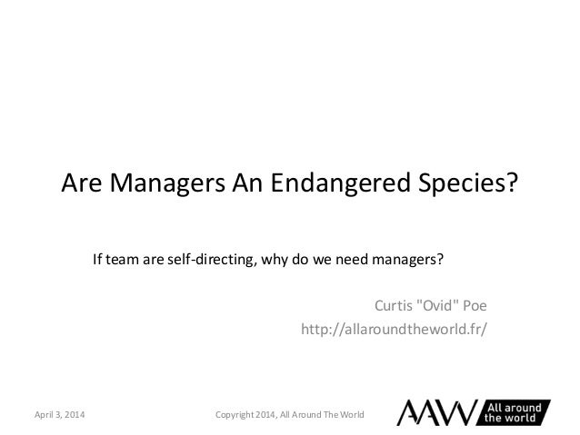 """Are Managers An Endangered Species? If team are self-directing, why do we need managers? Curtis """"Ovid"""" Poe http://allaroun..."""