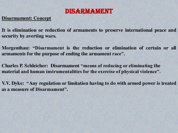 DISARMAMENT<br />Disarmament: Concept<br />It is elimination or reduction of armaments to preserve international peace and...