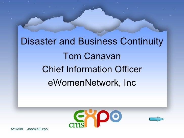 Disaster and Business Continuity <ul><li>Tom Canavan </li></ul><ul><li>Chief Information Officer </li></ul><ul><li>eWomenN...